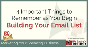 Professional Speakers ~ 4 Important Things to Remember as You Begin Building Your Email List