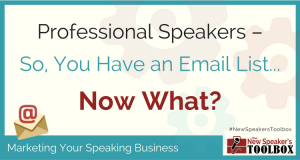 Professional Speakers — So, You've Got an Email List… Now What?