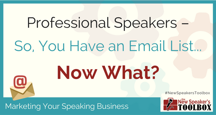 Professional Speakers - You Have an Email List... Now What?