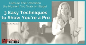 Aspiring Professional Speakers — 3 Easy Techniques to Show You're a Pro