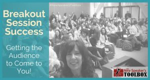 Breakout Session Success – Getting the Audience to Come to You!