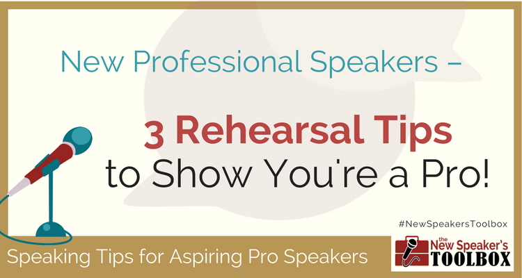 New Professional Speakers — 3 Rehearsal Tips to Show You're a Pro!
