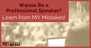 Wanna be a professional speaker? Learn from MY mistakes!